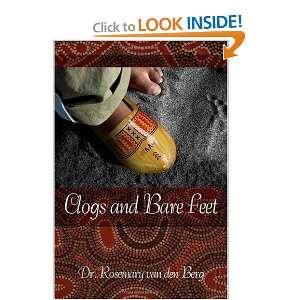 Clogs and Bare Feet: Dr. Rosemary van den Berg: 9781434997067: