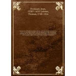Jean, 1338? 1410?,Johnes, Thomas, 1748 1816 Froissart: Books