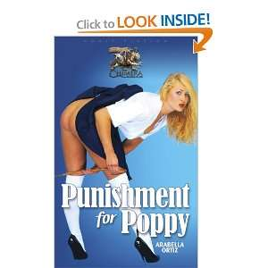 Punishment for Poppy (9781903931387): Arabella Ortiz: Books