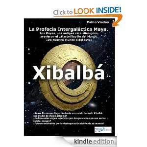 Xibalbá La Profecia Maya (Spanish Edition): Pablo Viadas: