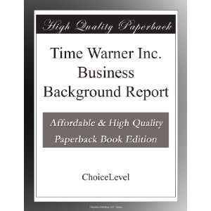 Time Warner Inc. Business Background Report ChoiceLevel