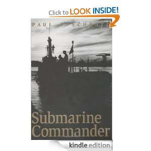 Submarine Commander A Story of World War II and Korea Paul R