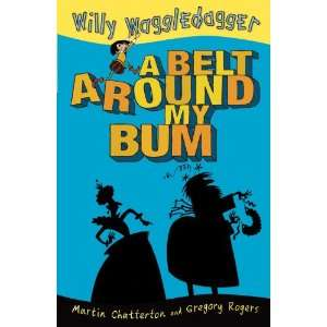 A Belt Around My Bum (Willy Waggledagger) (9781921272981