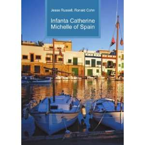 Infanta Catherine Michelle of Spain Ronald Cohn Jesse Russell Books