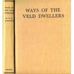Ways of the Veld Dwellers: F.R.G.S. H. W. D. Longden, Erna
