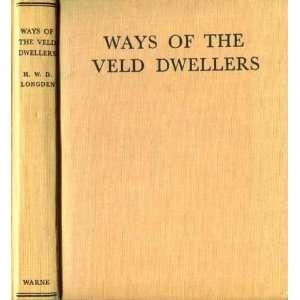 Ways of the Veld Dwellers: F.R.G.S. H. W. D. Longden, Erna