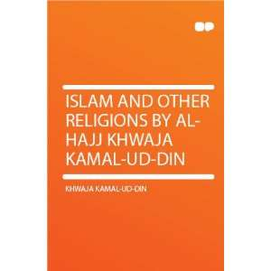 Islam and Other Religions by Al Hajj Khwaja Kamal ud Din