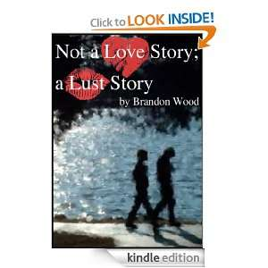 Not a Love Story; a Lust Story: Brandon Wood:  Kindle Store