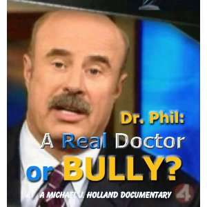 Dr. Phil A Real Doctor or Bully? DVD