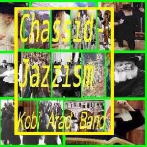 Kobi Arad Band   Chassid Jazzism Kobi Arad Band Music