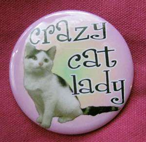CRAZY CAT LADY BUTTON badge or magnet Edie Beale kitty