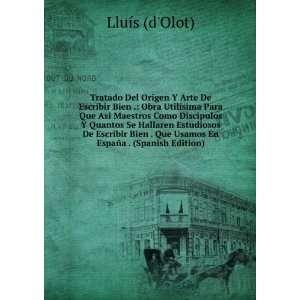 Tratado Del Origen Y Arte De Escribir Bien . Obra Utilisima Para Que