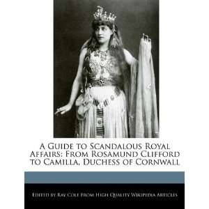 A Guide to Scandalous Royal Affairs: From Rosamund