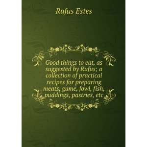 meats, game, fowl, fish, puddings, pastries, etc.: Rufus Estes: Books