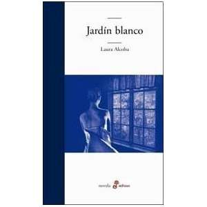 JARDIN BLANCO (Spanish Edition) (9789876280884): ALCOBA LAURA: Books