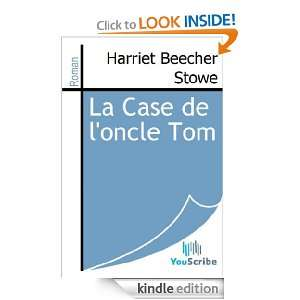La Case de loncle Tom (French Edition): Harriet Beecher Stowe: