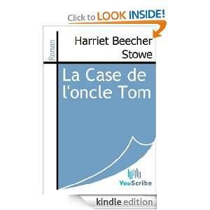 La Case de loncle Tom (French Edition): Harriet Beecher Stowe: