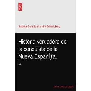 de la Nueva EspanÌa.: 3 4: Bernal. DiìAz Del Castillo: Books