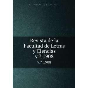 Revista de la Facultad de Letras y Ciencias. v.7 1908
