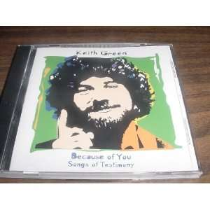 Audio Music CD Compact Disc Of Keith Green BECAUSE OF YOU