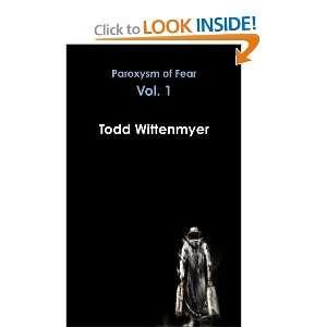 Paroxysm of Fear, Vol. 1: Todd Wittenmyer: 9780557576319: