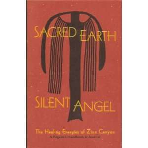 Sacred Earth, Silent Angel: The Healing Energies of Zion
