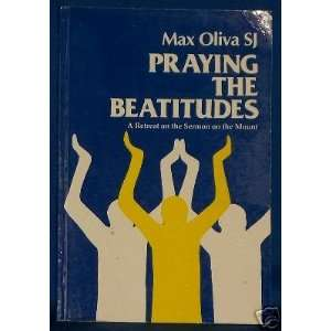 Praying the Beatitudes By Max Oliva SJ
