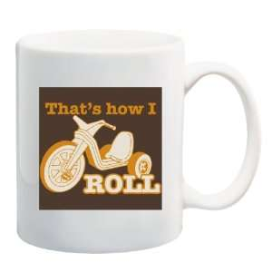 THATS HOW I ROLL Tricycle Mug Coffee Cup 11 oz