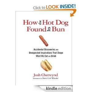 How the Hot Dog Found Its Bun Accidental Discoveries and Unexpected