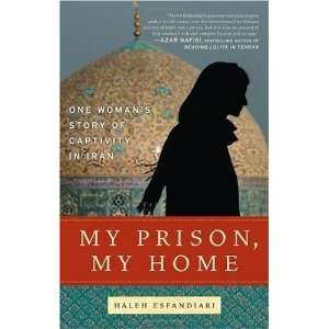 Prison, My Home: One Womans Story of Captivity in Iran:  N/A : Books