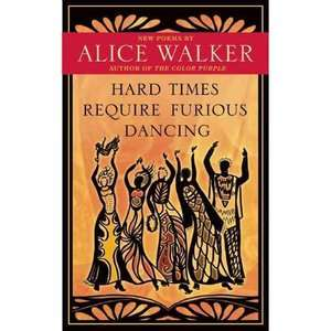 Hard Times Require Furious Dancing New Poems, Walker
