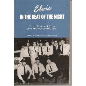 Elvis In the Beat of the Night True Stories of Elvis and His Police