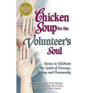 Chicken Soup for the Volunteers Soul Stories to Celebrate the Spirit