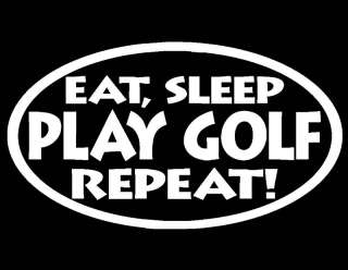 EAT SLEEP GOLF REPEAT VINYL WINDOW DECAL 3.5 X 6.25