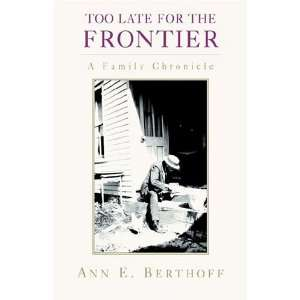 Too Late for the Frontier (9781413457018): Ann E. Berthoff: Books