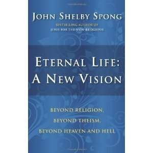 Theism, Beyond Heaven and Hell [Hardcover]: John Shelby Spong: Books