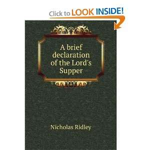 A brief declaration of the Lords Supper: Nicholas Ridley: Books