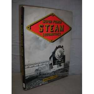 Super power steam locomotives, Richard J Cook Books