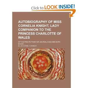 Autobiography of Miss Cornelia Knight, Lady companion to the Princess