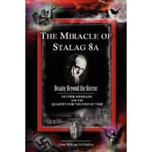 THE MIRACLE OF STALAG 8A   BEAUTY BEYOND THE HORROR Olivier Messiaen