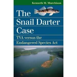 The Snail Darter Case TVA Versus the Endangered Species