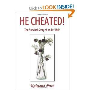 He Cheated!: The Survival Story of an Ex Wife: Kaitland Price
