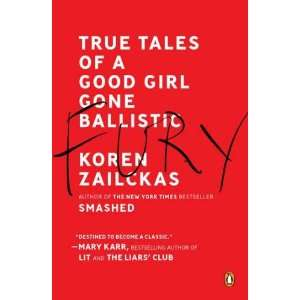 Fury True Tales of a Good Girl Gone Ballistic
