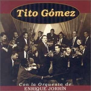 Tito Gomez Con La Orquesta De Enrique Jo Tito Gomez Music
