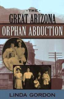 The Great Arizona Orphan Abduction by Linda Gordon   Reviews
