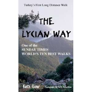 The Lycian Way: .co.uk: Kate Clow, Terry Richardson: Books