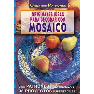 Originales Ideas Para Decorar Con Mosaico (Spanish Edition